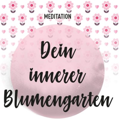 meditation_dein_innerer_blumengarten_01